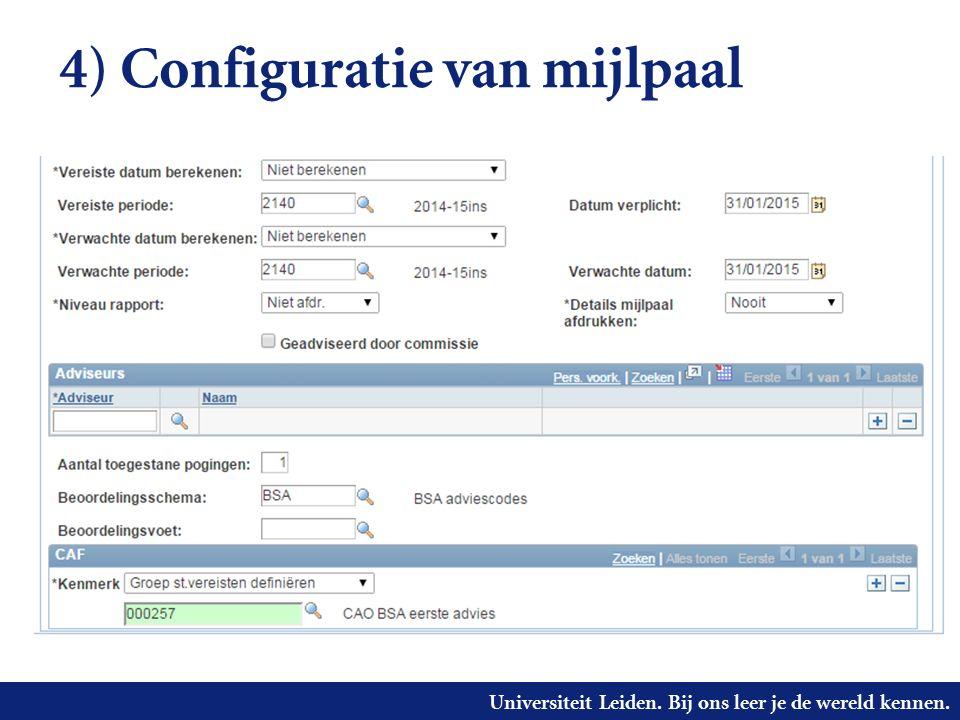 Universiteit Leiden. Bij ons leer je de wereld kennen. 4) Configuratie van mijlpaal