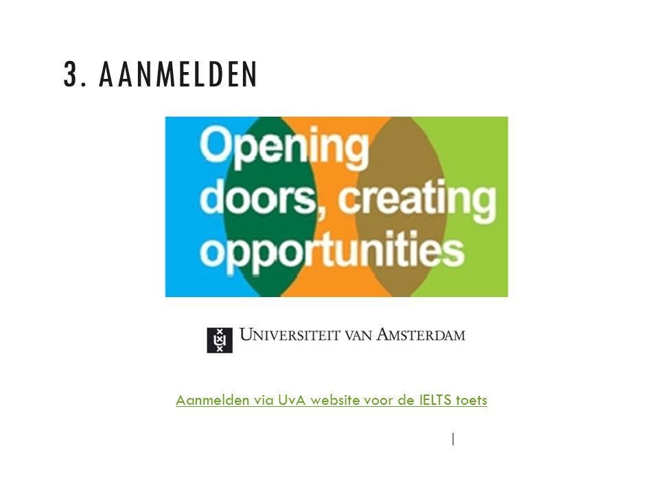 Aanmelden via UvA website voor de IELTS toets 3. AANMELDEN