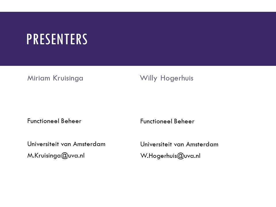 PRESENTERS Miriam Kruisinga Functioneel Beheer Universiteit van Amsterdam M.Kruisinga@uva.nl Willy Hogerhuis Functioneel Beheer Universiteit van Amste