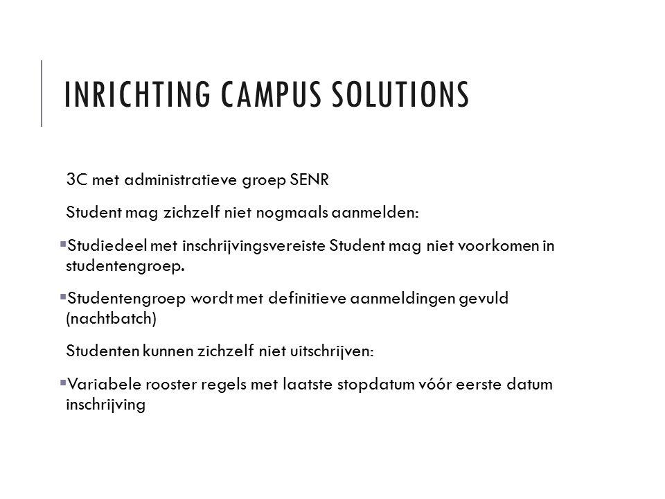 INRICHTING CAMPUS SOLUTIONS 3C met administratieve groep SENR Student mag zichzelf niet nogmaals aanmelden:  Studiedeel met inschrijvingsvereiste Student mag niet voorkomen in studentengroep.