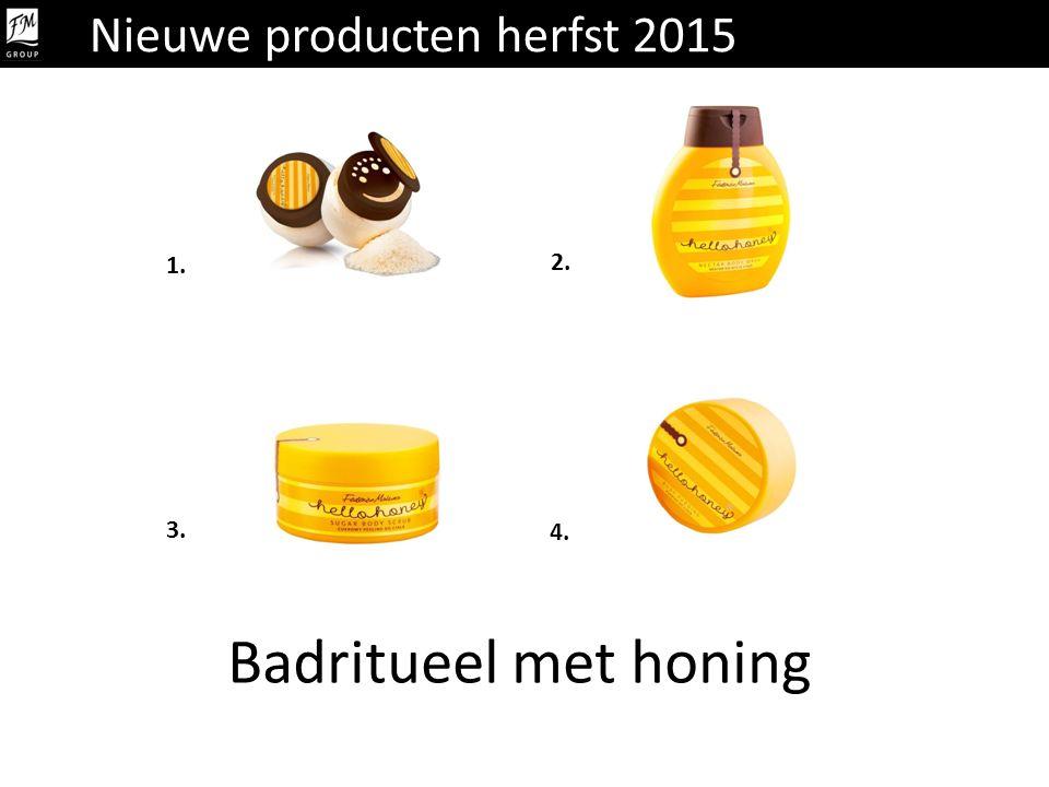 Badritueel met honing 1. 2. 3. 4. Nieuwe producten herfst 2015