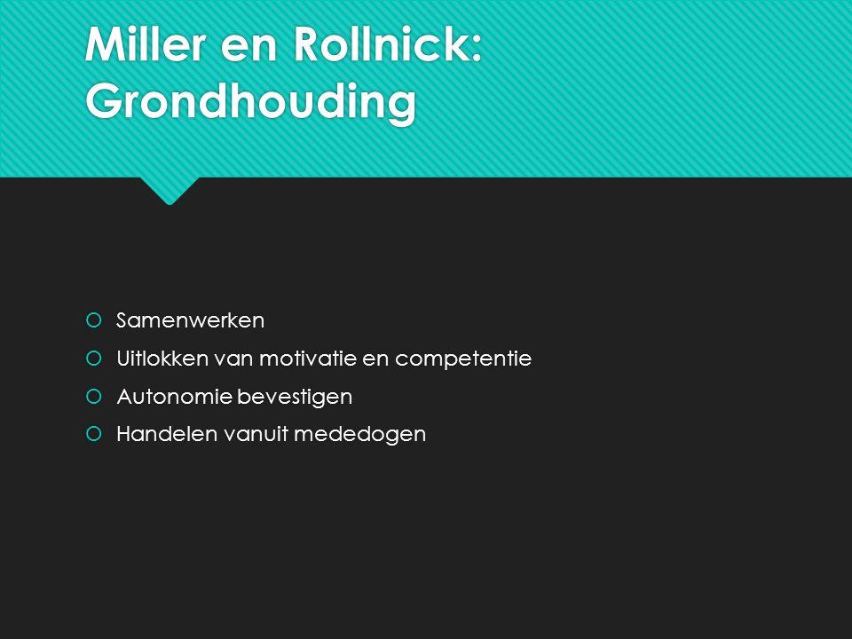 Miller en Rollnick: Grondhouding  Samenwerken  Uitlokken van motivatie en competentie  Autonomie bevestigen  Handelen vanuit mededogen  Samenwerk