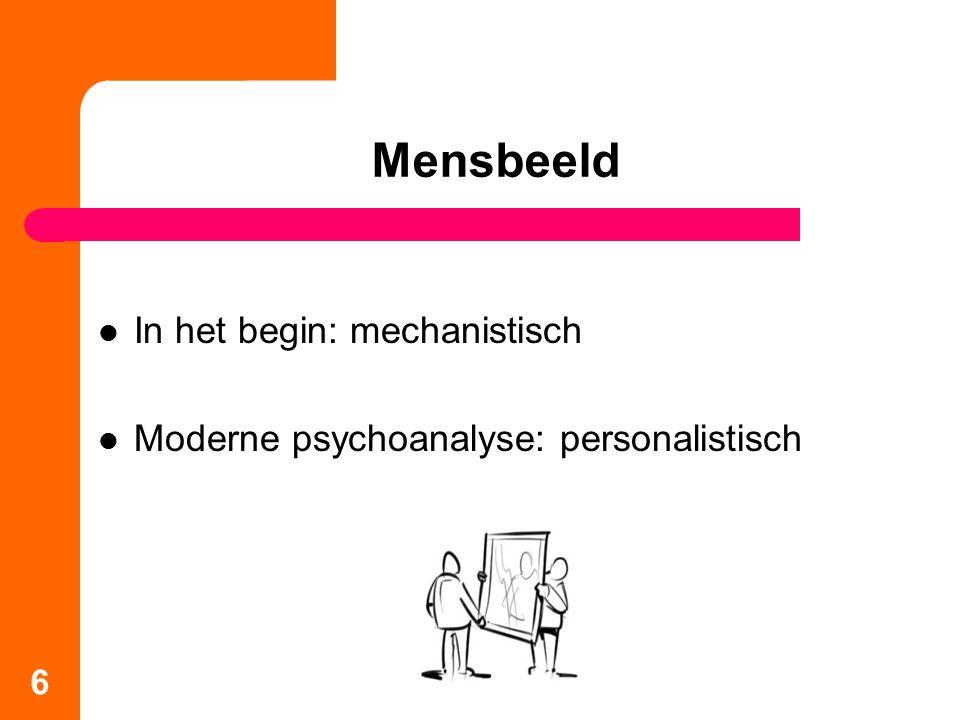 Mensbeeld In het begin: mechanistisch Moderne psychoanalyse: personalistisch 6