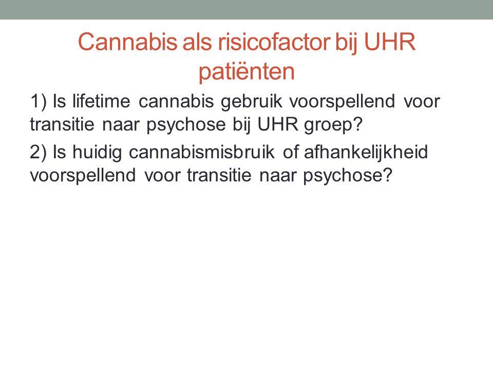 Cannabis als risicofactor bij UHR patiënten 1) Is lifetime cannabis gebruik voorspellend voor transitie naar psychose bij UHR groep? 2) Is huidig cann