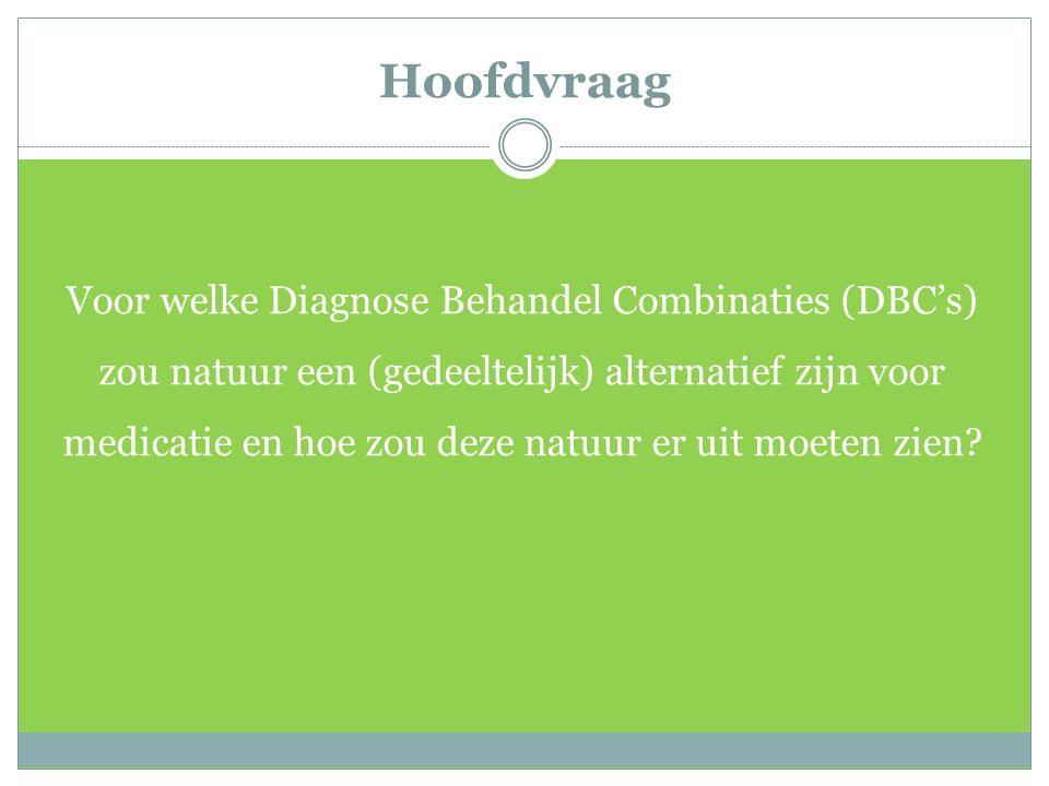 Hoofdvraag Voor welke Diagnose Behandel Combinaties (DBC's) zou natuur een (gedeeltelijk) alternatief zijn voor medicatie en hoe zou deze natuur er uit moeten zien?