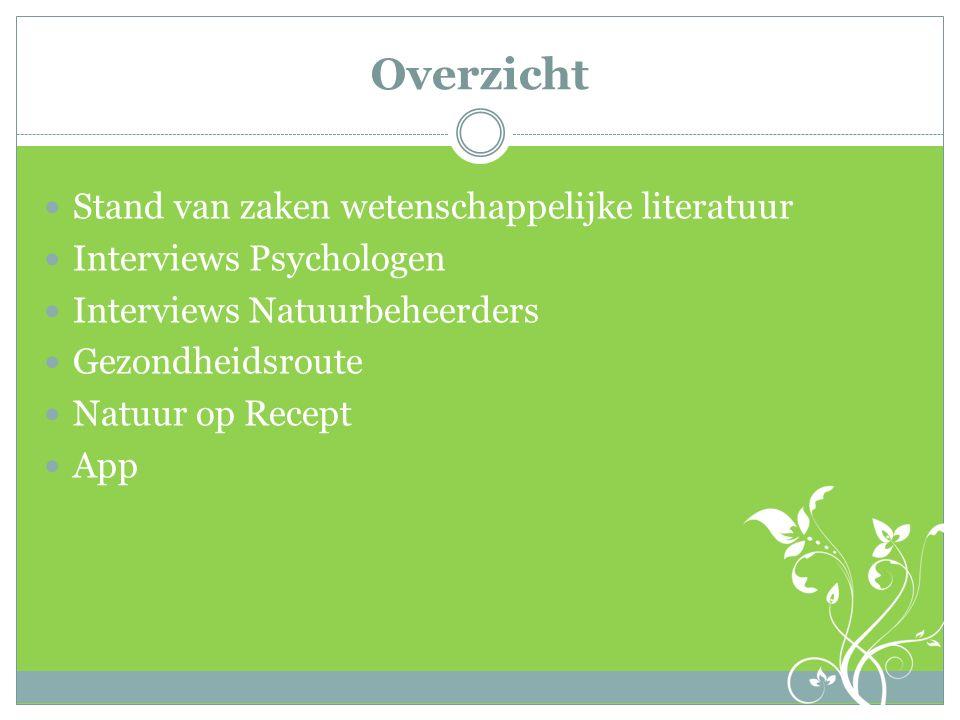 Overzicht Stand van zaken wetenschappelijke literatuur Interviews Psychologen Interviews Natuurbeheerders Gezondheidsroute Natuur op Recept App