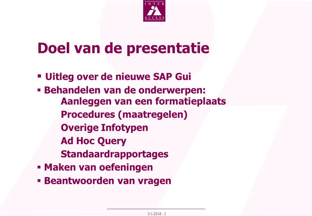 3-1-2016 - 3  Uitleg over de nieuwe SAP Gui  Behandelen van de onderwerpen: Aanleggen van een formatieplaats Procedures (maatregelen) Overige Infoty
