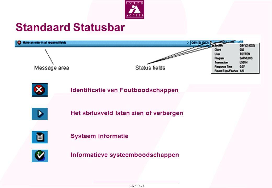 3-1-2016 - 8 Identificatie van Foutboodschappen Het statusveld laten zien of verbergen Systeem informatie Informatieve systeemboodschappen Standaard S