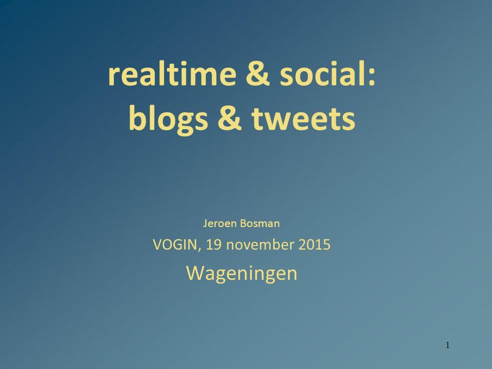 1 realtime & social: blogs & tweets Jeroen Bosman VOGIN, 19 november 2015 Wageningen
