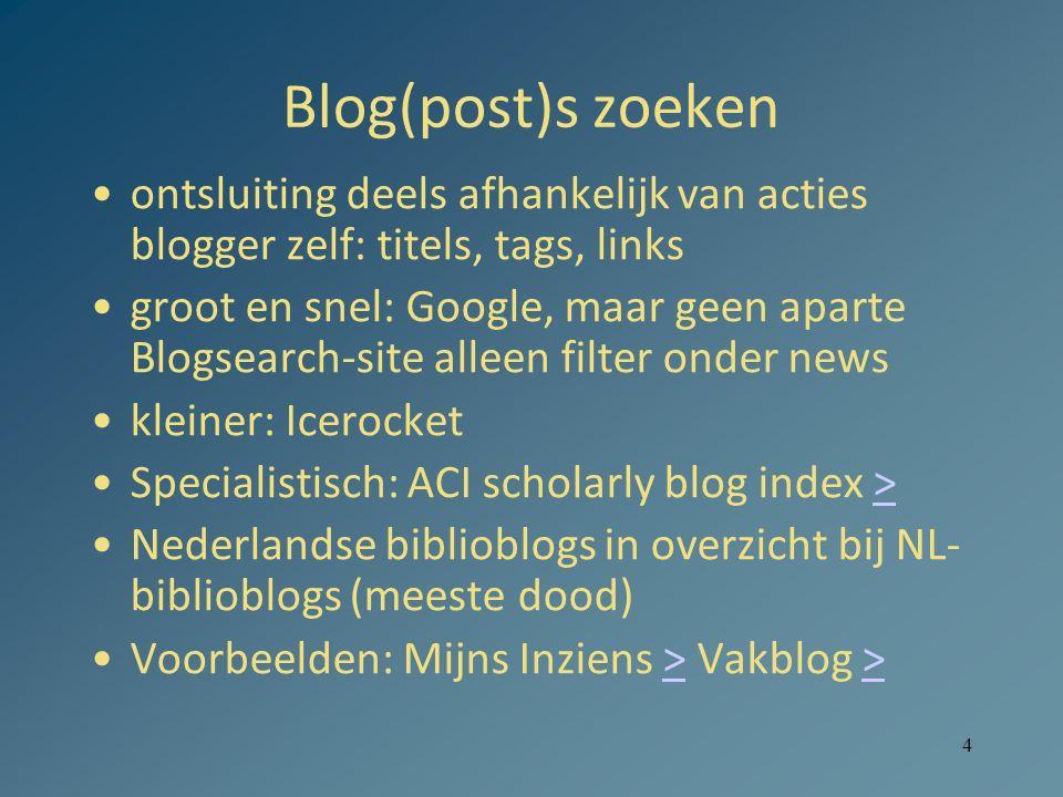 4 Blog(post)s zoeken ontsluiting deels afhankelijk van acties blogger zelf: titels, tags, links groot en snel: Google, maar geen aparte Blogsearch-site alleen filter onder news kleiner: Icerocket Specialistisch: ACI scholarly blog index >> Nederlandse biblioblogs in overzicht bij NL- biblioblogs (meeste dood) Voorbeelden: Mijns Inziens > Vakblog >>