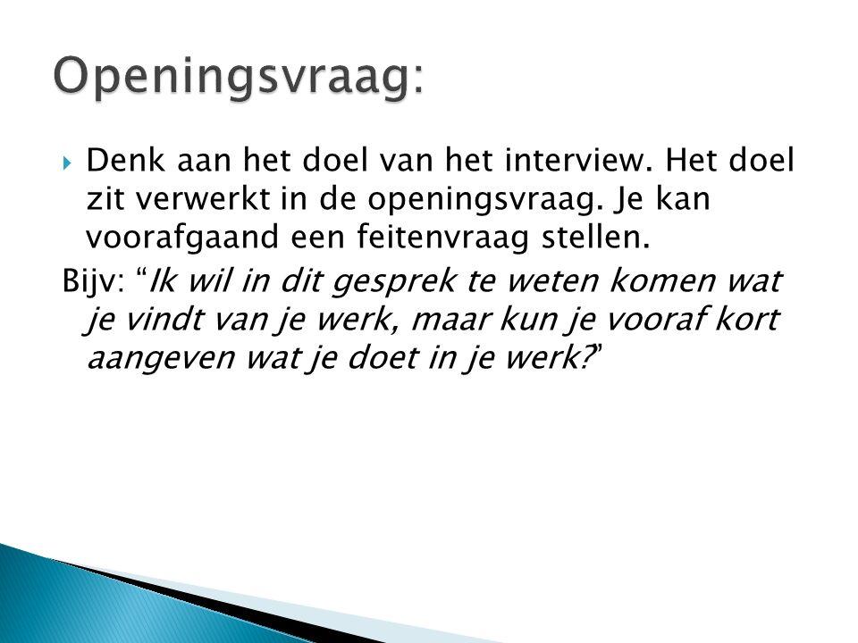  Denk aan het doel van het interview. Het doel zit verwerkt in de openingsvraag.