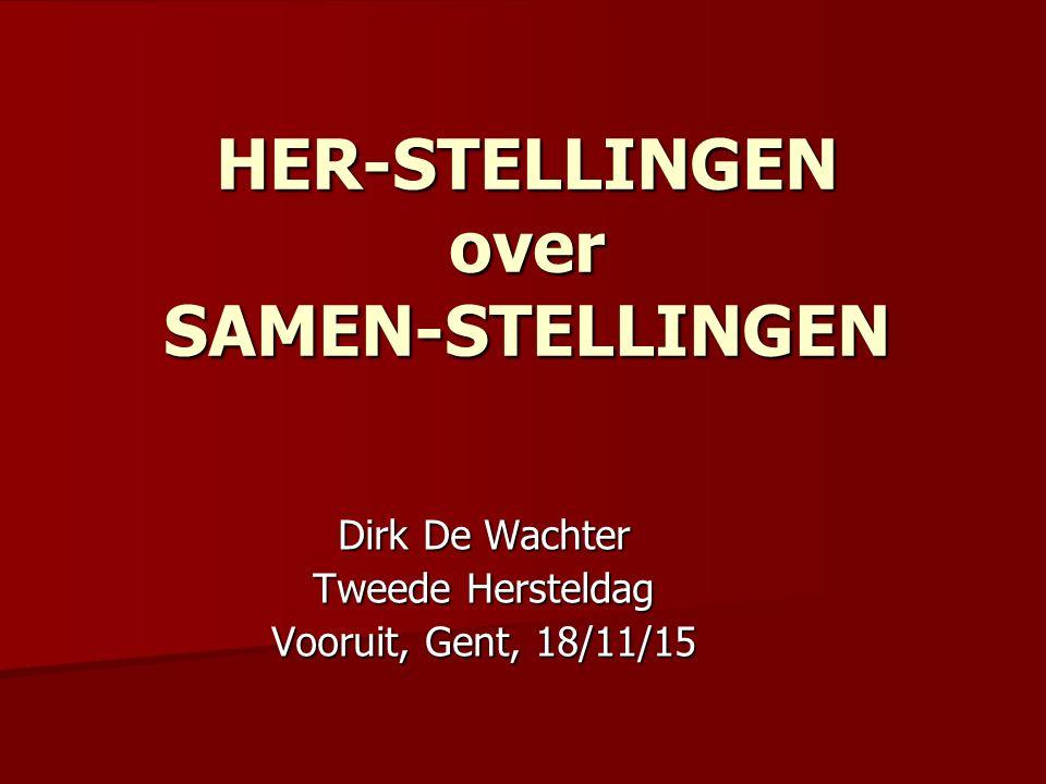 HER-STELLINGEN over SAMEN-STELLINGEN Dirk De Wachter Tweede Hersteldag Vooruit, Gent, 18/11/15