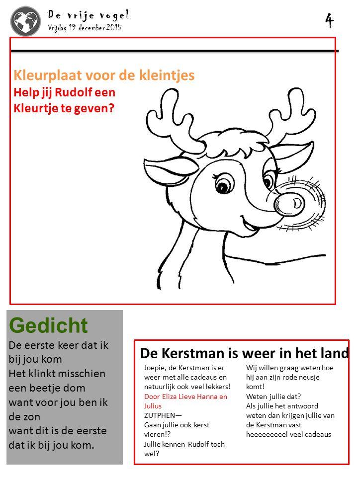 Vrijdag 19 december 2015 De vrije vogel 4 Kleurplaat voor de kleintjes Help jij Rudolf een Kleurtje te geven? Gedicht De eerste keer dat ik bij jou ko