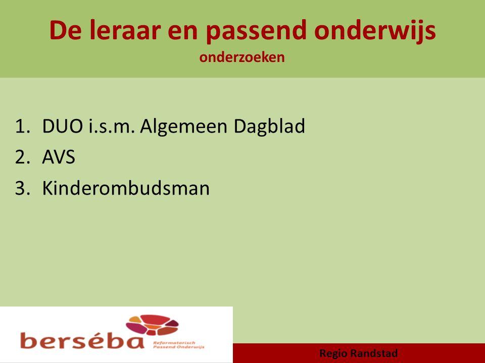 De leraar en passend onderwijs onderzoeken 1.DUO i.s.m. Algemeen Dagblad 2.AVS 3.Kinderombudsman Regio Randstad