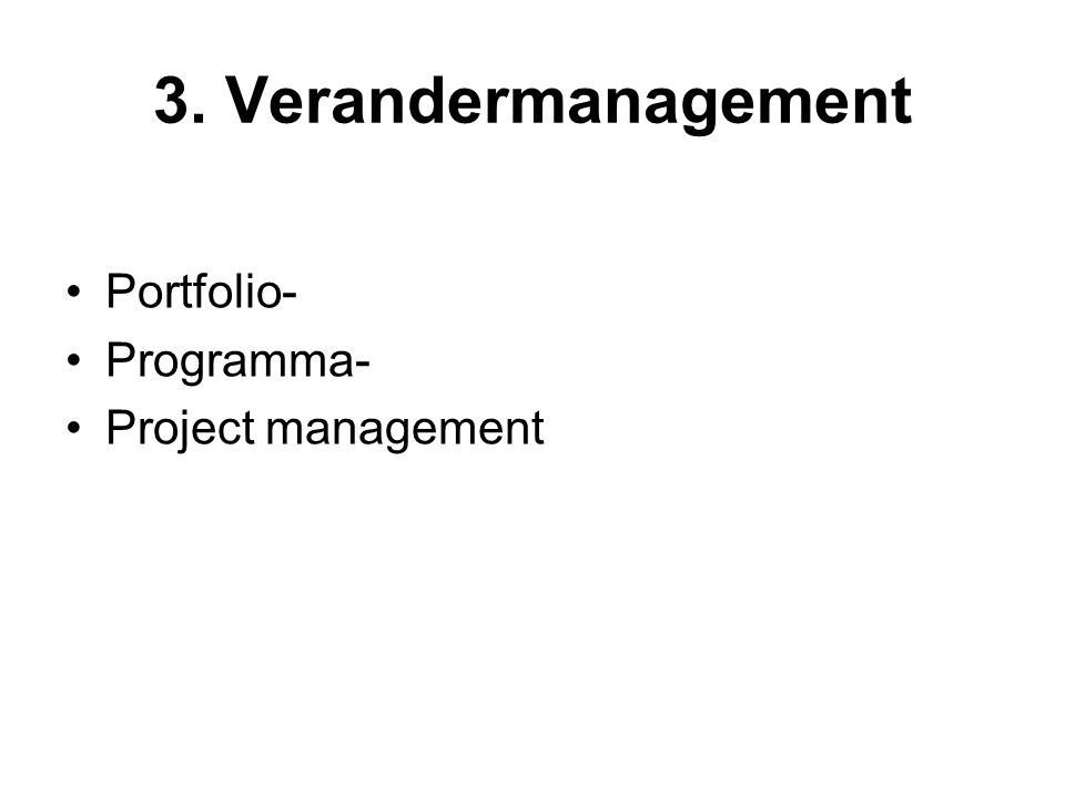 3. Verandermanagement Portfolio- Programma- Project management