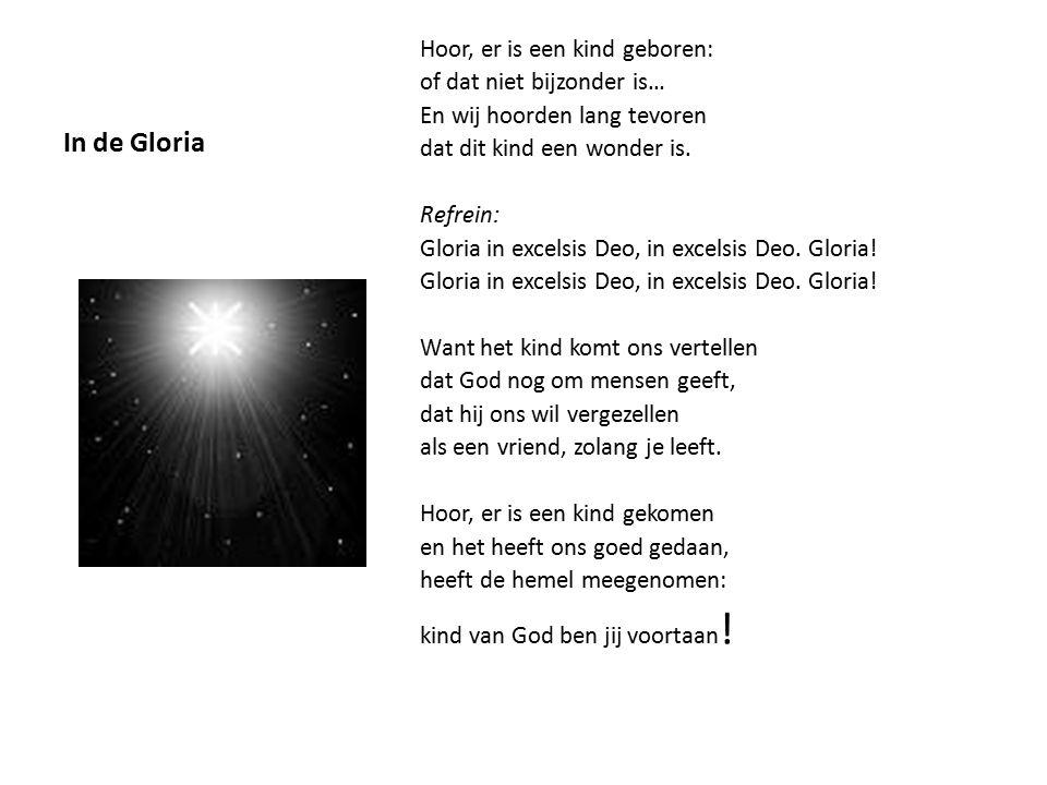 In de Gloria Hoor, er is een kind geboren: of dat niet bijzonder is… En wij hoorden lang tevoren dat dit kind een wonder is.