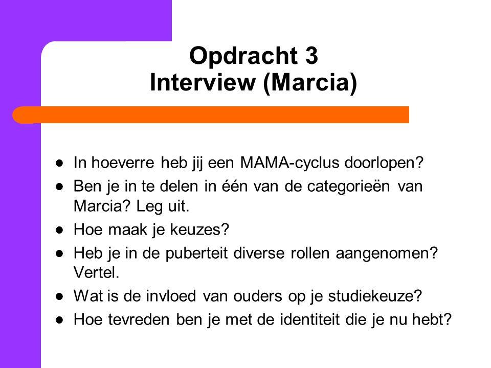 Opdracht 3 Interview (Marcia) In hoeverre heb jij een MAMA-cyclus doorlopen? Ben je in te delen in één van de categorieën van Marcia? Leg uit. Hoe maa