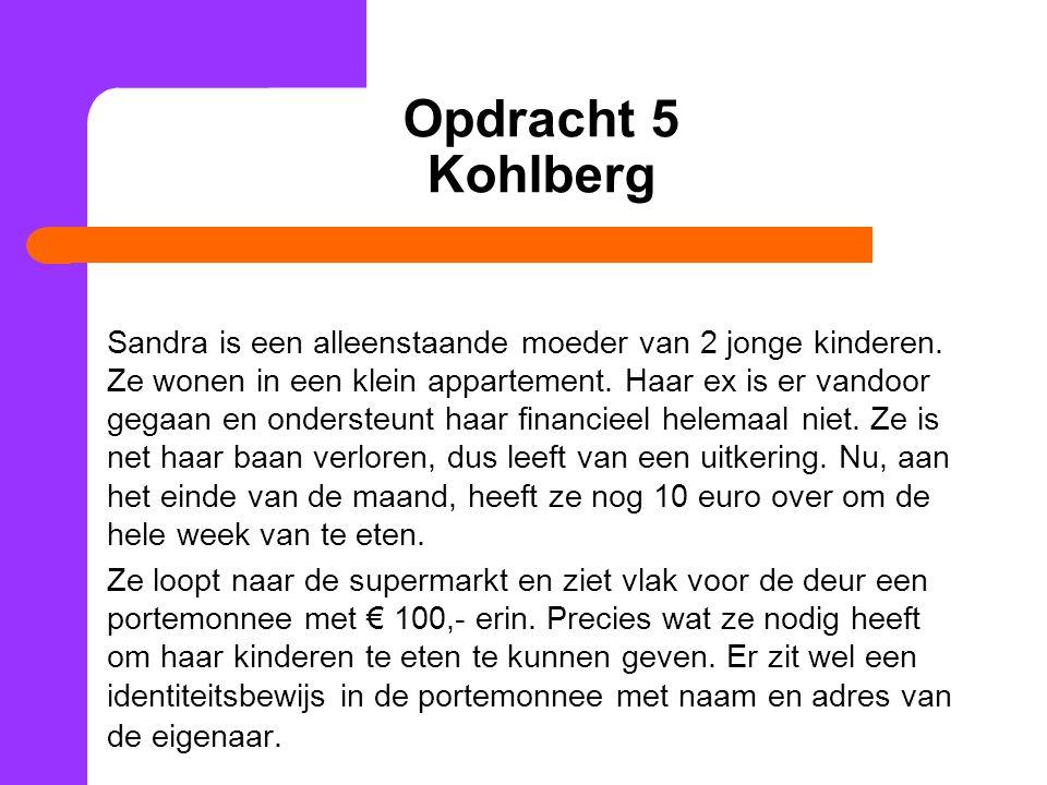Opdracht 5 Kohlberg Sandra is een alleenstaande moeder van 2 jonge kinderen. Ze wonen in een klein appartement. Haar ex is er vandoor gegaan en onders