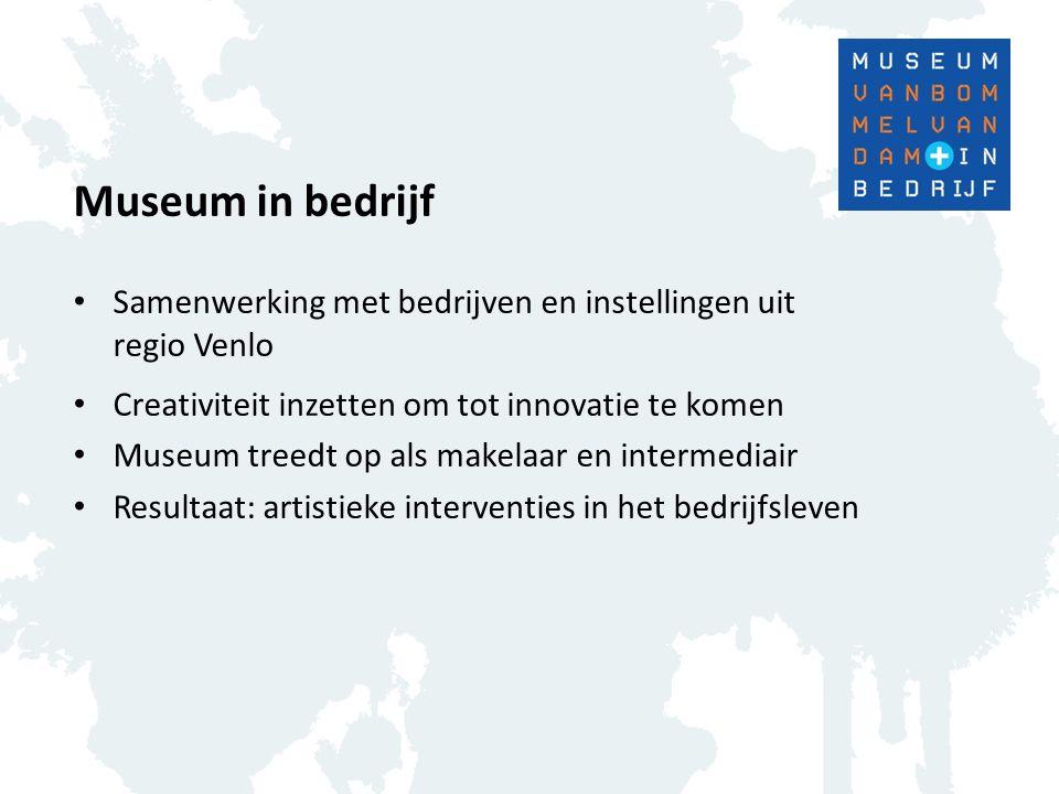 Museum in bedrijf Samenwerking met bedrijven en instellingen uit regio Venlo Creativiteit inzetten om tot innovatie te komen Museum treedt op als make