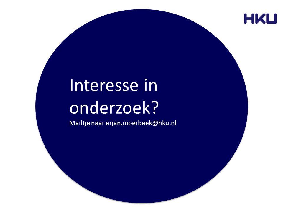 Interesse in onderzoek? Mailtje naar arjan.moerbeek@hku.nl Interesse in onderzoek? Mailtje naar arjan.moerbeek@hku.nl