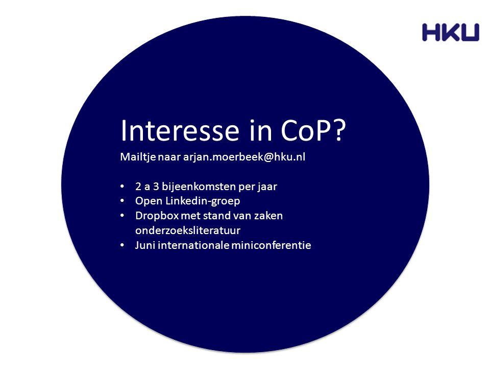Interesse in CoP? Mailtje naar arjan.moerbeek@hku.nl 2 a 3 bijeenkomsten per jaar Open Linkedin-groep Dropbox met stand van zaken onderzoeksliteratuur