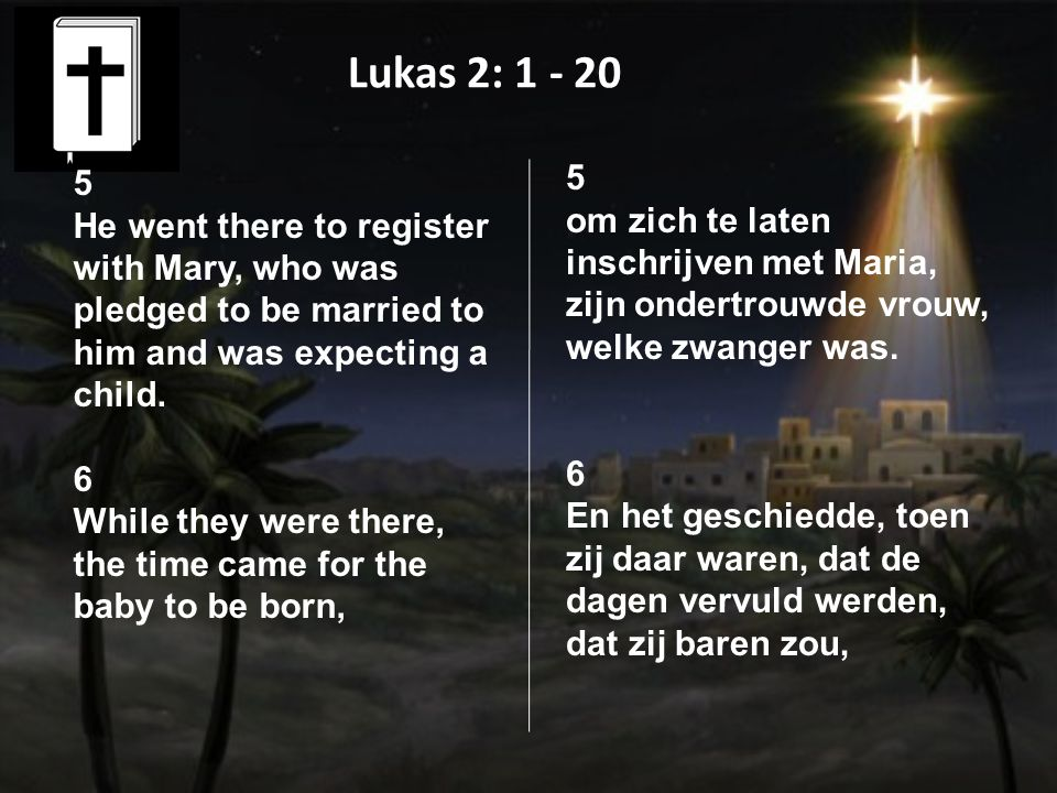 Lukas 2: 1 - 20 5 He went there to register with Mary, who was pledged to be married to him and was expecting a child.