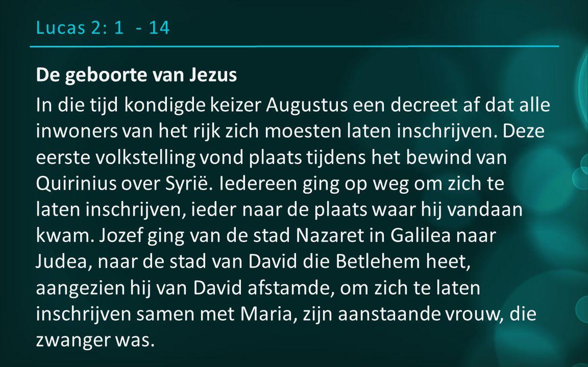 De geboorte van Jezus In die tijd kondigde keizer Augustus een decreet af dat alle inwoners van het rijk zich moesten laten inschrijven.