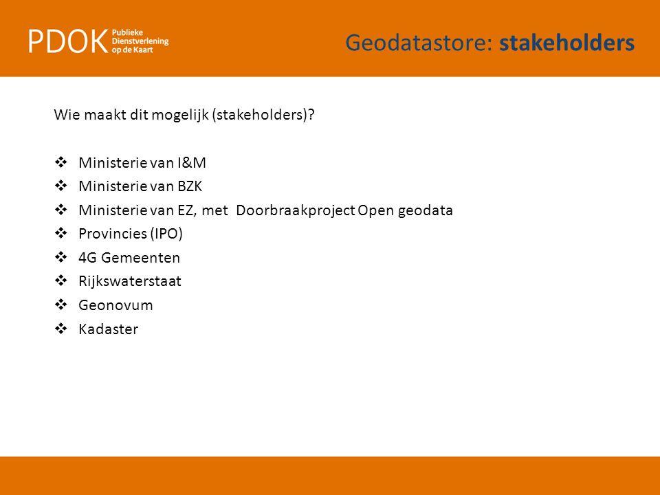 Wie maakt dit mogelijk (stakeholders)?  Ministerie van I&M  Ministerie van BZK  Ministerie van EZ, met Doorbraakproject Open geodata  Provincies (