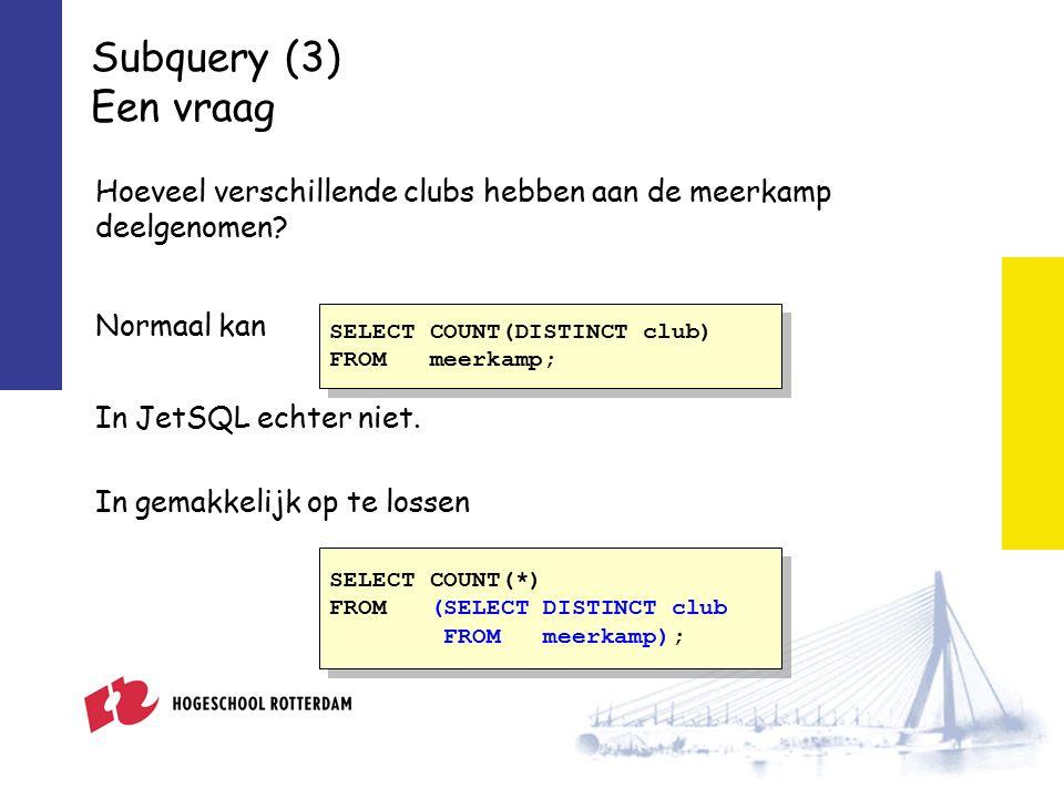Subquery (3) Een vraag Hoeveel verschillende clubs hebben aan de meerkamp deelgenomen.
