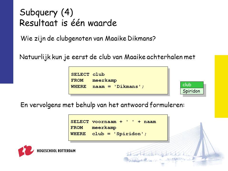Subquery (4) Resultaat is één waarde Wie zijn de clubgenoten van Maaike Dikmans.