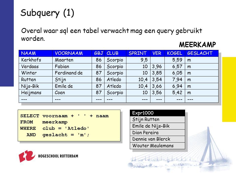 Subquery (6 vervolg) Oplossing met subquery SELECT team FROM coureur WHERE coureur IN (SELECT coureur FROM uitslag WHERE rangnr = 1); SELECT team FROM coureur WHERE coureur IN (SELECT coureur FROM uitslag WHERE rangnr = 1); team Renault McLaren Mooier is natuurlijk: SELECT DISTINCT team FROM coureur WHERE coureur IN (SELECT coureur FROM uitslag WHERE rangnr = 1); SELECT DISTINCT team FROM coureur WHERE coureur IN (SELECT coureur FROM uitslag WHERE rangnr = 1); team McLaren Renault