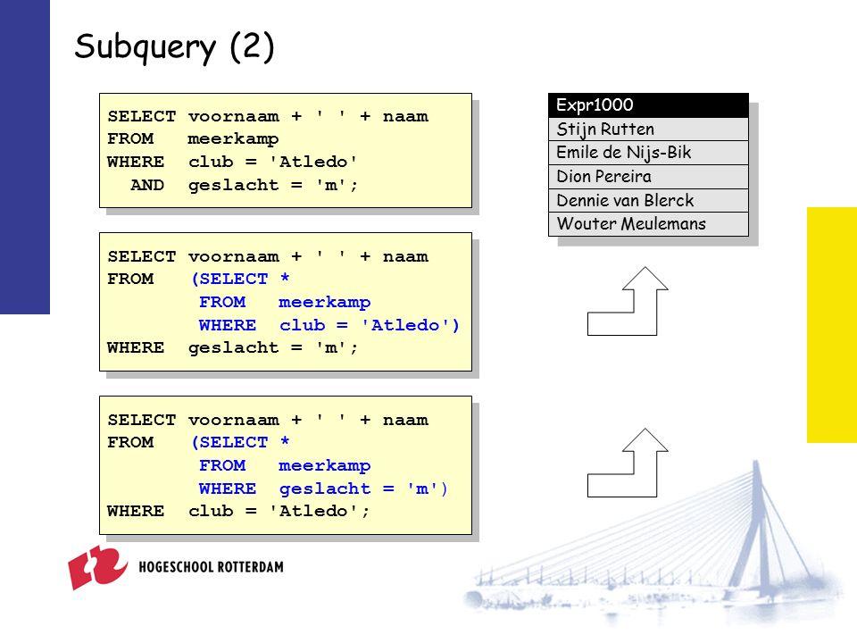 Subquery (7) Noodzakelijke subquery SELECT coureur FROM coureur WHERE coureur NOT IN (SELECT coureur FROM uitslag WHERE rangnr IN (1, 2, 3)); SELECT coureur FROM coureur WHERE coureur NOT IN (SELECT coureur FROM uitslag WHERE rangnr IN (1, 2, 3)); Welke coureurs hebben nog nooit een podiumplaats behaald.