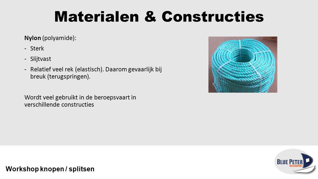 Materialen & Constructies Polyester: -Iets minder sterk dan nylon -UV bestendig, slijtvast -Iets minder rek Workshop knopen / splitsen In veel verschillende constructies geschikt voor veel toepassingen: -Landvast (3-strengs geslagen) -Val / schoot (dubbel gevlochten) -Ankerlijn (octoply)