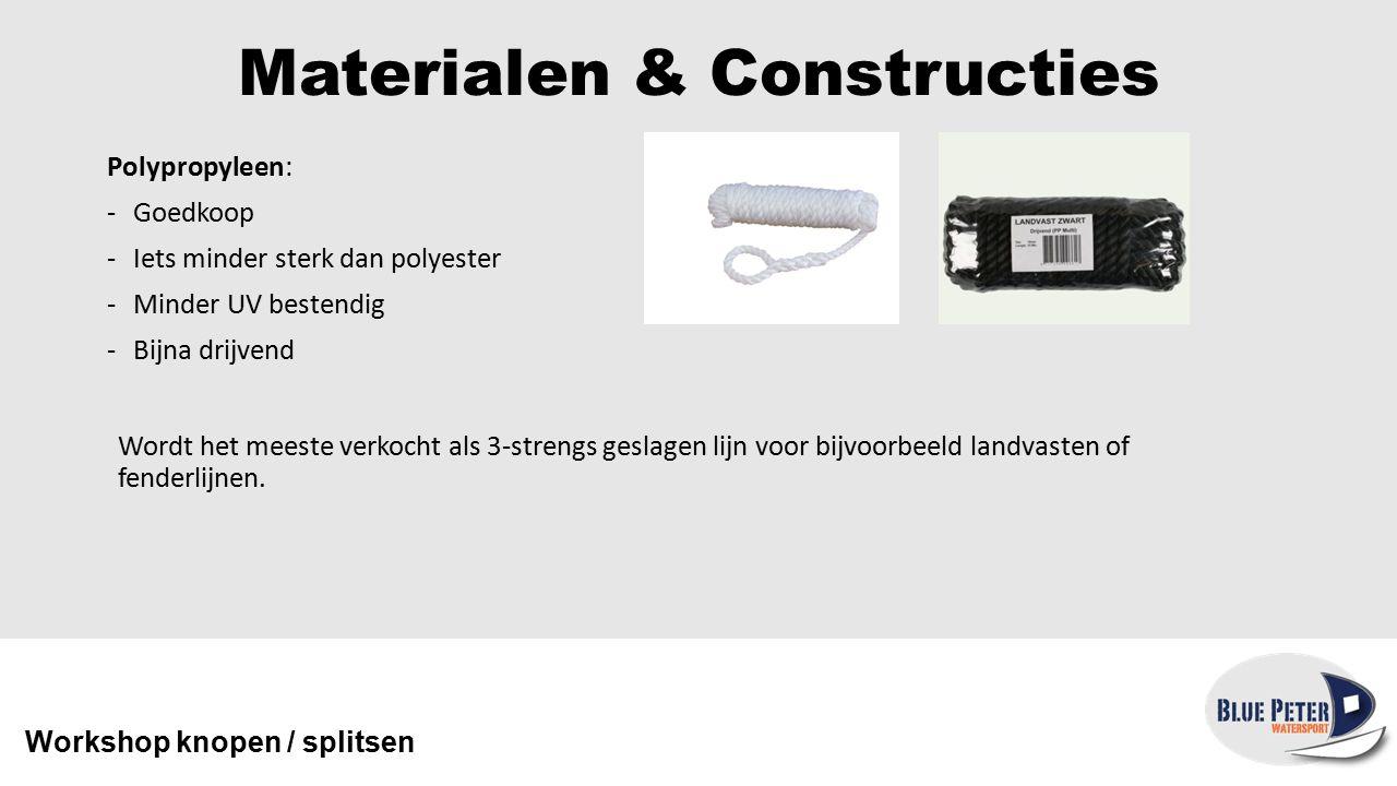 Materialen & Constructies Kunstvezels (Dyneema, aramide): -Supersterk.