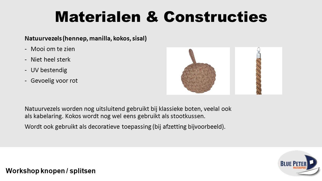Materialen & Constructies Verschillende constructies: -3-strengs geslagen -4x 2-strengs gevlochten (octoply) -16 strengs gevlochten (vlaggenlijn) -(dubbel) gevlochten met mantel Workshop knopen / splitsen