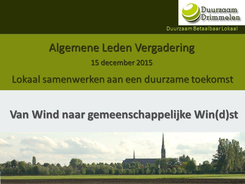 Duurzaam Betaalbaar Lokaal Van Wind naar gemeenschappelijke Win(d)st Algemene Leden Vergadering 15 december 2015 Lokaal samenwerken aan een duurzame t