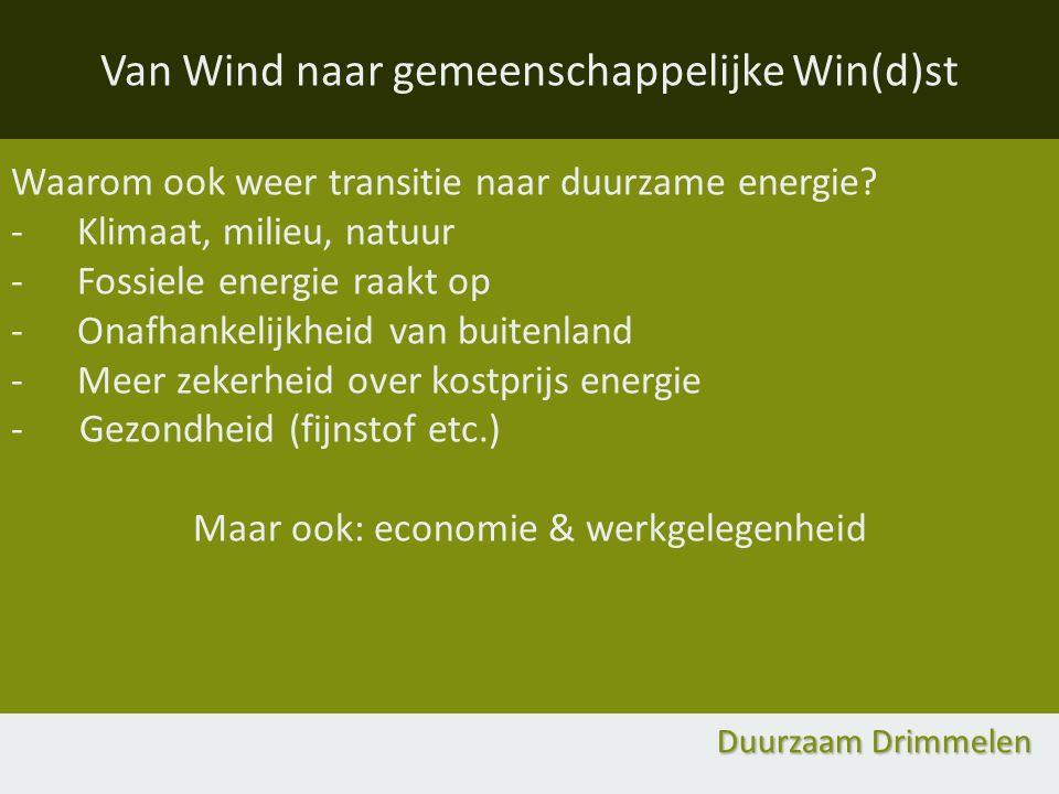 Waarom ook weer transitie naar duurzame energie? -Klimaat, milieu, natuur -Fossiele energie raakt op -Onafhankelijkheid van buitenland -Meer zekerheid