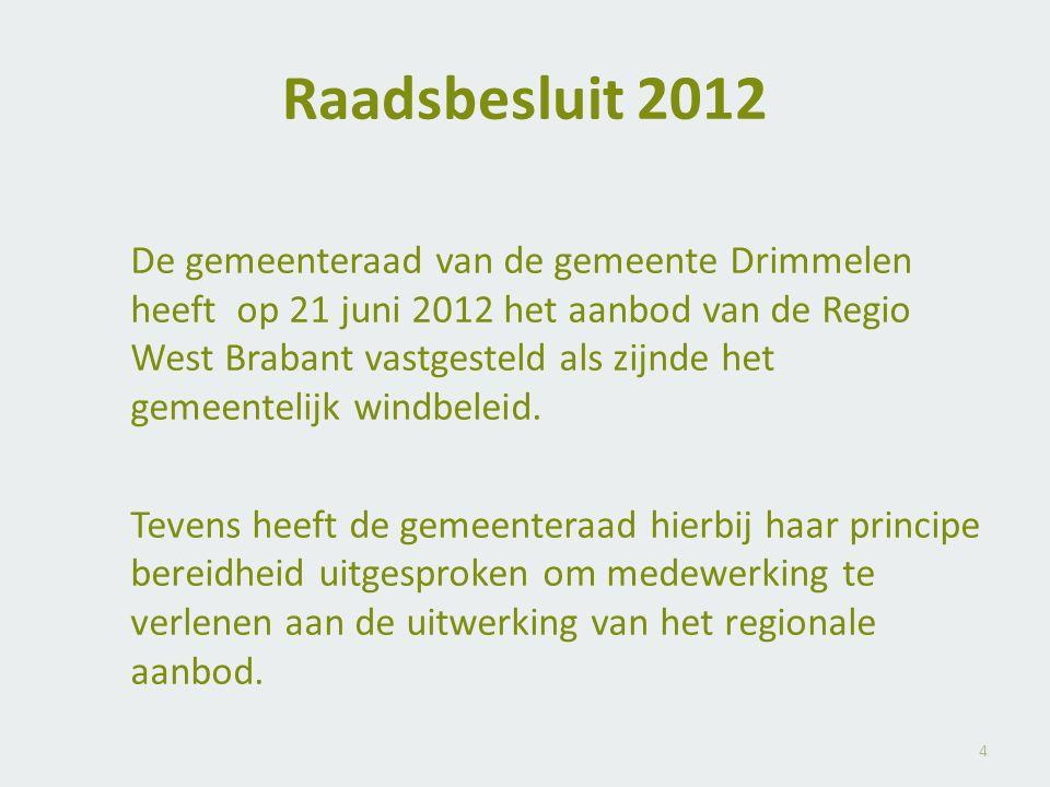 Raadsbesluit 2012 De gemeenteraad van de gemeente Drimmelen heeft op 21 juni 2012 het aanbod van de Regio West Brabant vastgesteld als zijnde het geme