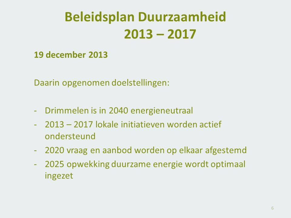 Beleidsplan Duurzaamheid 2013 – 2017 19 december 2013 Daarin opgenomen doelstellingen: -Drimmelen is in 2040 energieneutraal -2013 – 2017 lokale initi