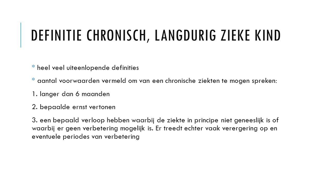 DEFINITIE CHRONISCH, LANGDURIG ZIEKE KIND * heel veel uiteenlopende definities * aantal voorwaarden vermeld om van een chronische ziekten te mogen spreken: 1.