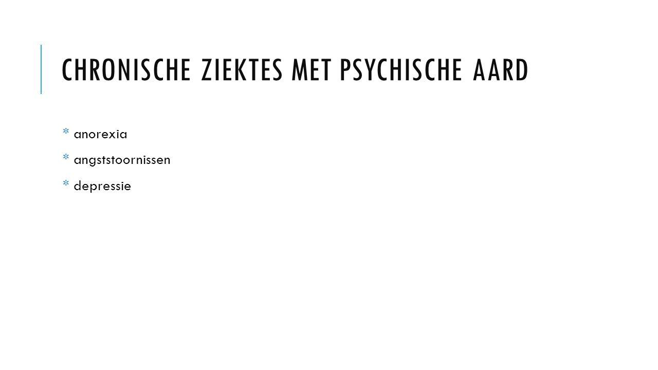 CHRONISCHE ZIEKTES MET PSYCHISCHE AARD * anorexia * angststoornissen * depressie