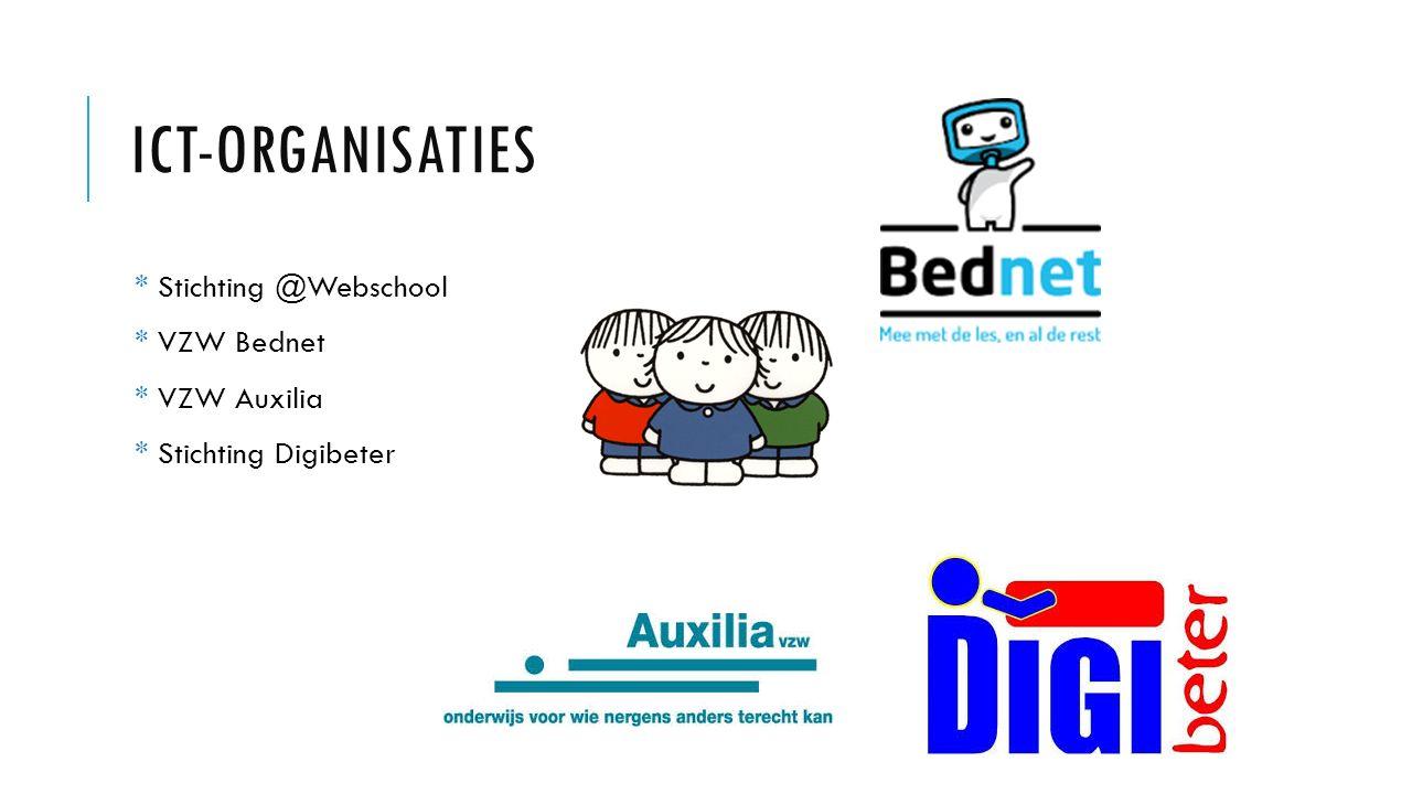 ICT-ORGANISATIES * Stichting @Webschool * VZW Bednet * VZW Auxilia * Stichting Digibeter
