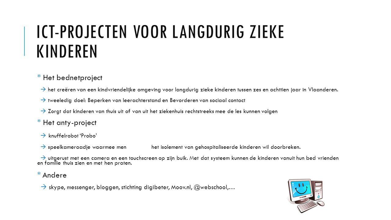 ICT-PROJECTEN VOOR LANGDURIG ZIEKE KINDEREN * Het bednetproject  het creëren van een kindvriendelijke omgeving voor langdurig zieke kinderen tussen zes en achttien jaar in Vlaanderen.