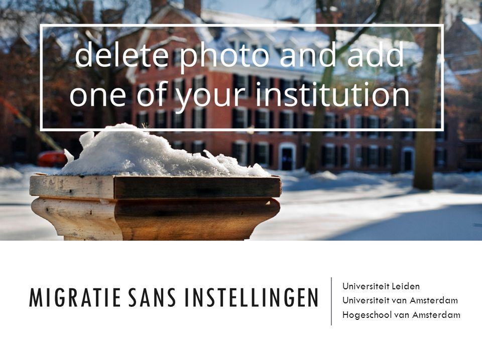 MIGRATIE SANS INSTELLINGEN Universiteit Leiden Universiteit van Amsterdam Hogeschool van Amsterdam