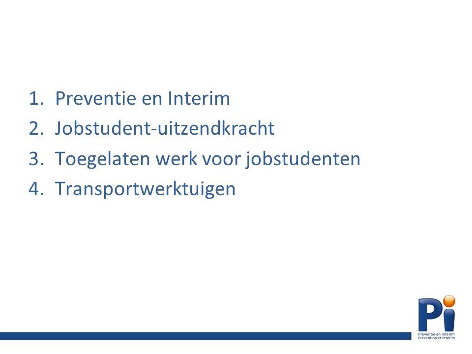 1.Preventie en Interim 2.Jobstudent-uitzendkracht 3.Toegelaten werk voor jobstudenten 4.Transportwerktuigen