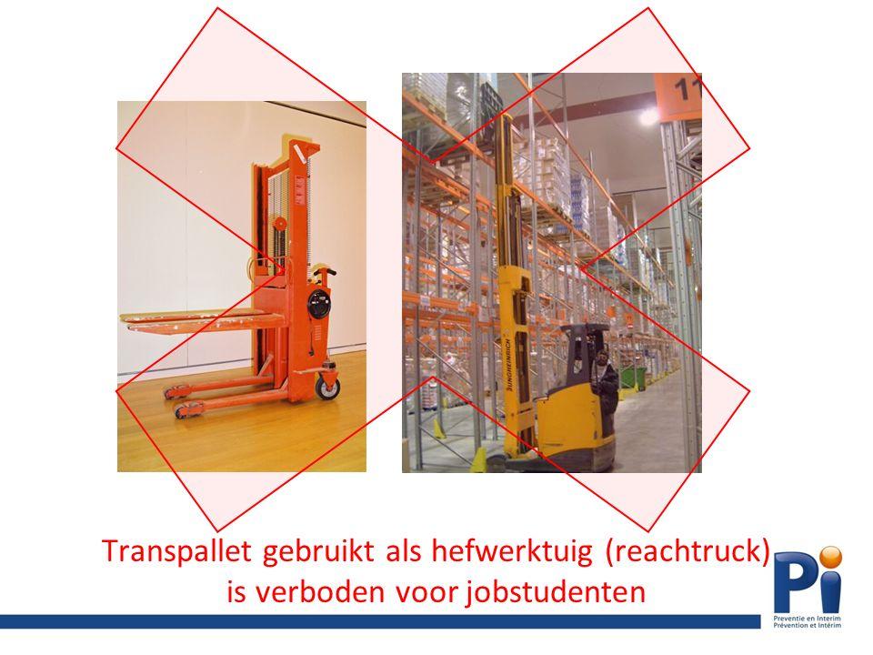 Transpallet gebruikt als hefwerktuig (reachtruck) is verboden voor jobstudenten