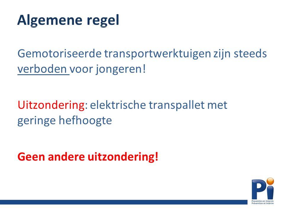 Algemene regel Gemotoriseerde transportwerktuigen zijn steeds verboden voor jongeren.