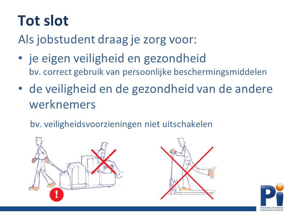Tot slot Als jobstudent draag je zorg voor: je eigen veiligheid en gezondheid bv.