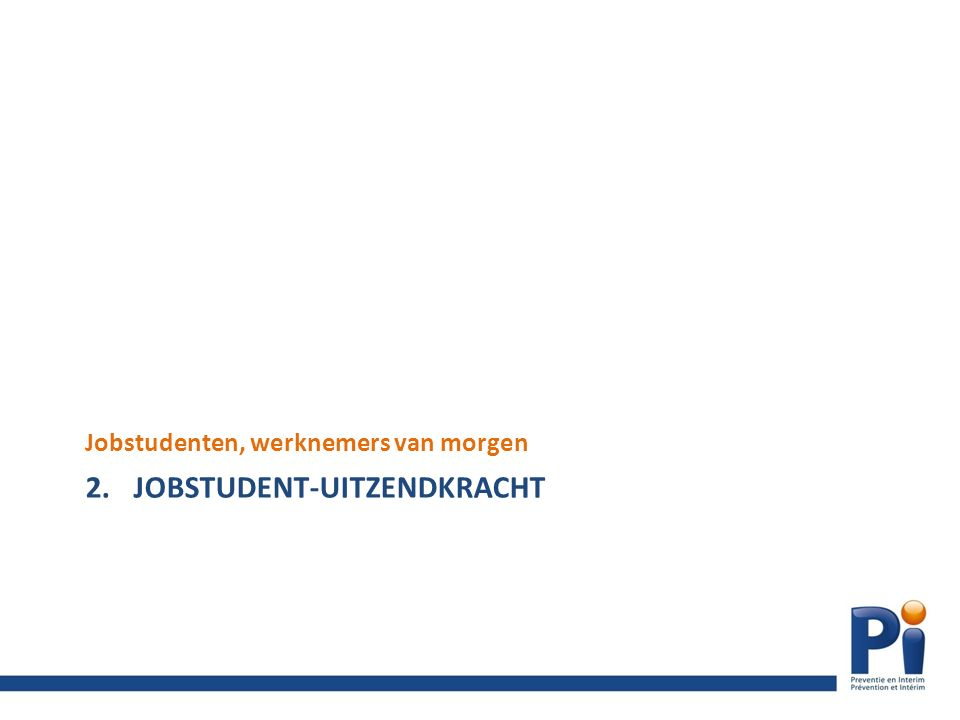 2.JOBSTUDENT-UITZENDKRACHT Jobstudenten, werknemers van morgen