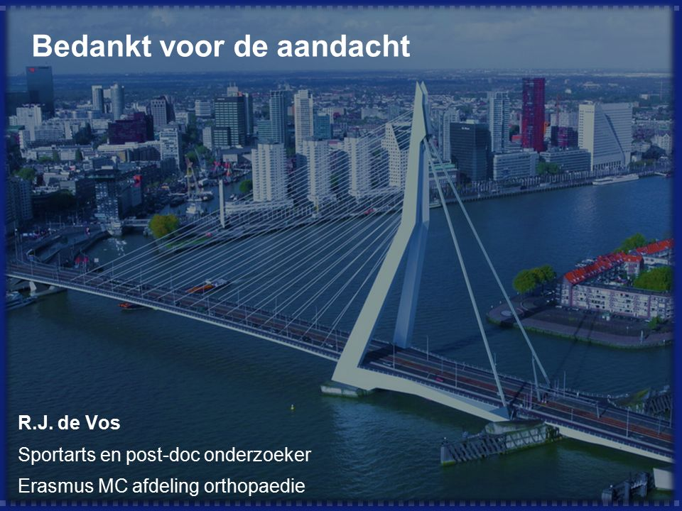R.J. de Vos Sportarts en post-doc onderzoeker Erasmus MC afdeling orthopaedie Bedankt voor de aandacht